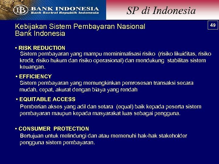 SP di Indonesia Kebijakan Sistem Pembayaran Nasional Bank Indonesia 49 49 • RISK REDUCTION