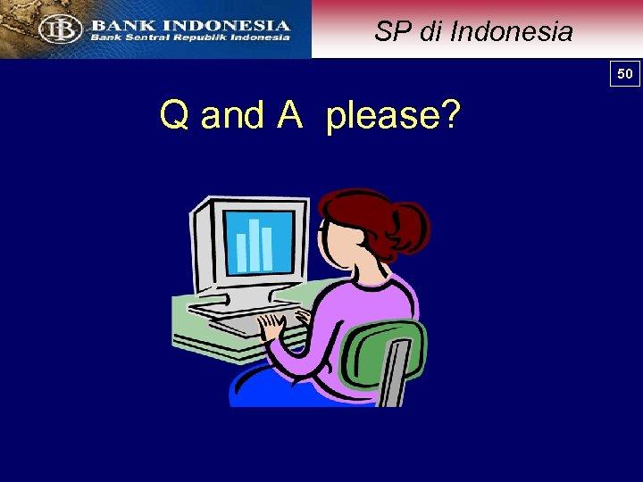 SP di Indonesia 50 50 Q and A please?