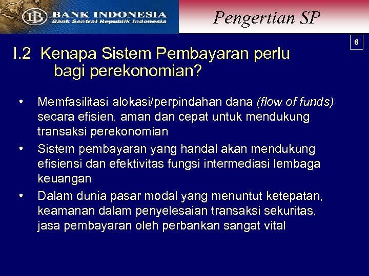 Pengertian SP I. 2 Kenapa Sistem Pembayaran perlu bagi perekonomian? • • • Memfasilitasi
