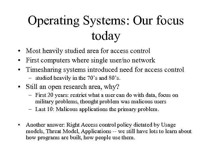 Operating Systems: Our focus today • Most heavily studied area for access control •