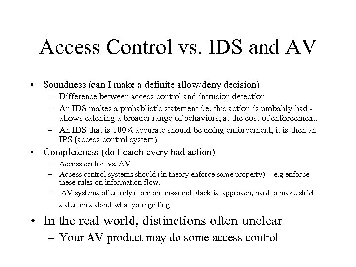 Access Control vs. IDS and AV • Soundness (can I make a definite allow/deny