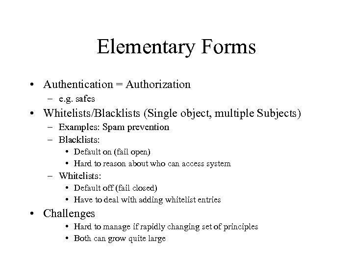 Elementary Forms • Authentication = Authorization – e. g. safes • Whitelists/Blacklists (Single object,