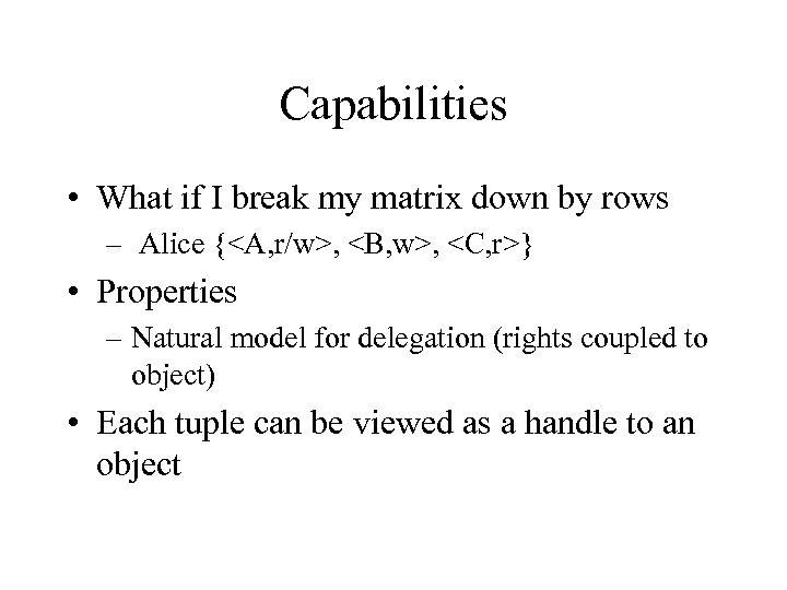 Capabilities • What if I break my matrix down by rows – Alice {<A,