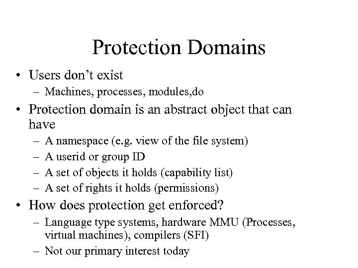 Protection Domains • Users don't exist – Machines, processes, modules, do • Protection domain
