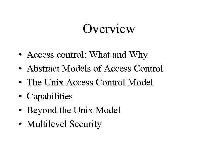 Overview • • • Access control: What and Why Abstract Models of Access Control