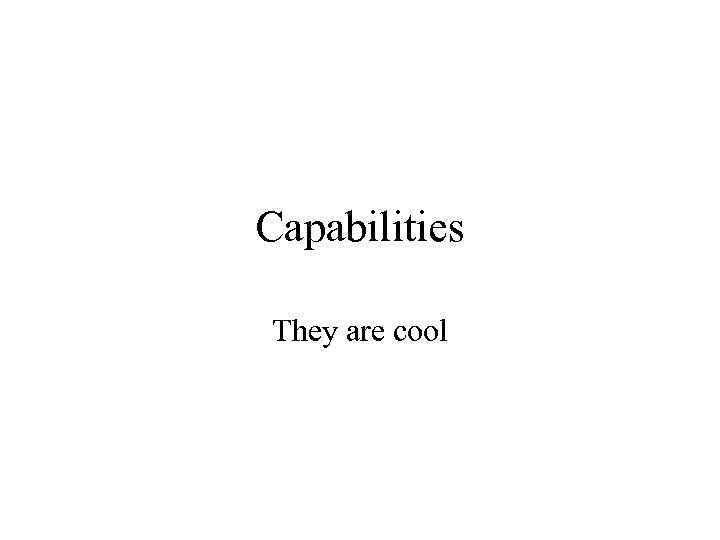 Capabilities They are cool