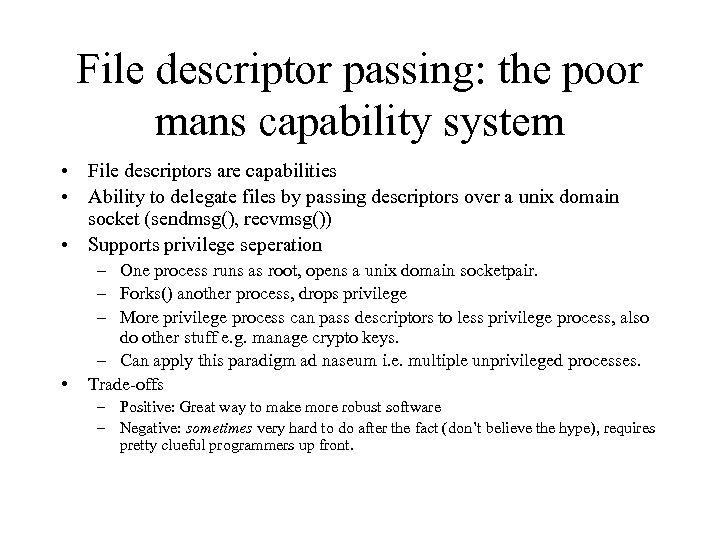 File descriptor passing: the poor mans capability system • File descriptors are capabilities •