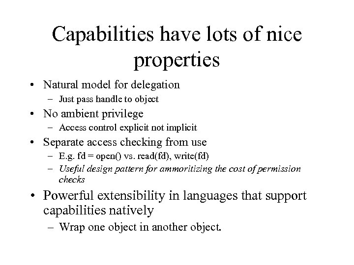 Capabilities have lots of nice properties • Natural model for delegation – Just pass