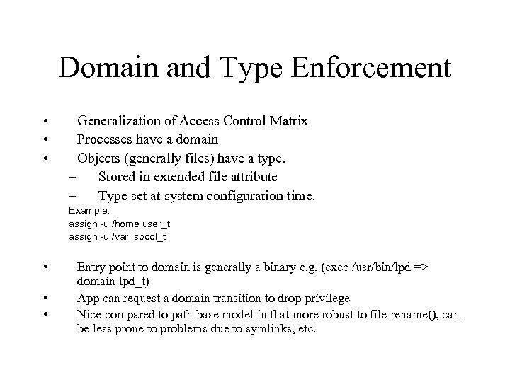 Domain and Type Enforcement • • • Generalization of Access Control Matrix Processes have