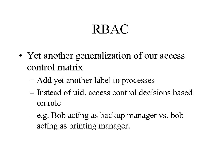 RBAC • Yet another generalization of our access control matrix – Add yet another