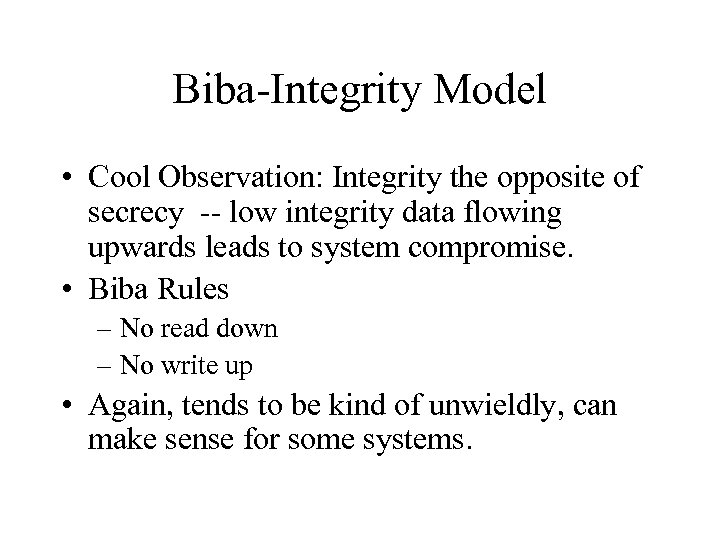 Biba-Integrity Model • Cool Observation: Integrity the opposite of secrecy -- low integrity data