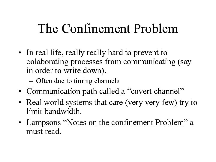 The Confinement Problem • In real life, really hard to prevent to colaborating processes