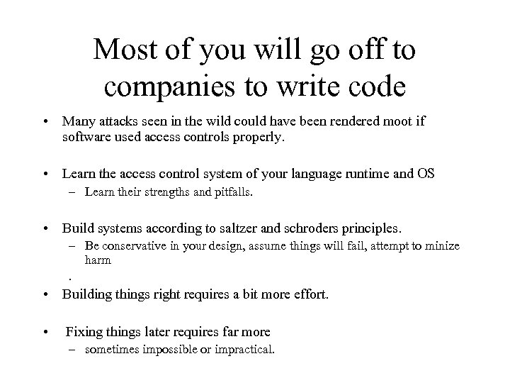 Most of you will go off to companies to write code • Many attacks
