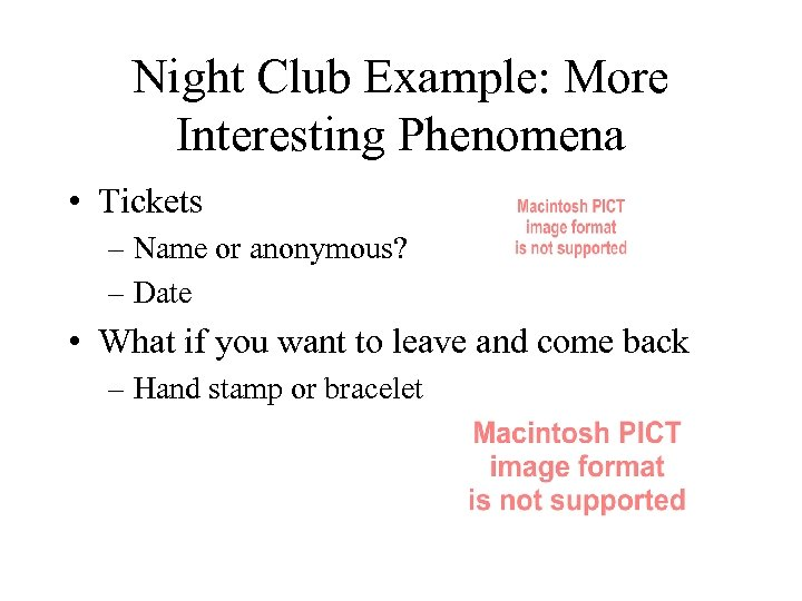 Night Club Example: More Interesting Phenomena • Tickets – Name or anonymous? – Date