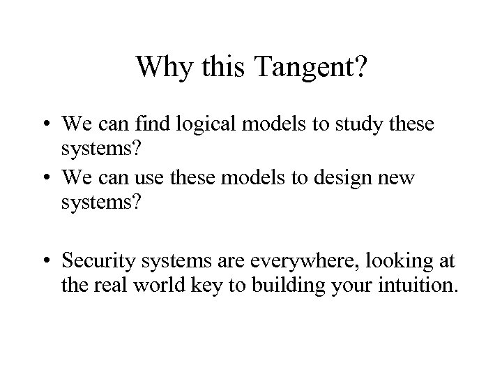 Why this Tangent? • We can find logical models to study these systems? •