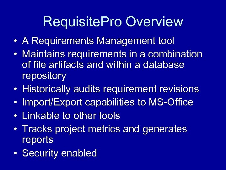 Requisite. Pro Overview • A Requirements Management tool • Maintains requirements in a combination