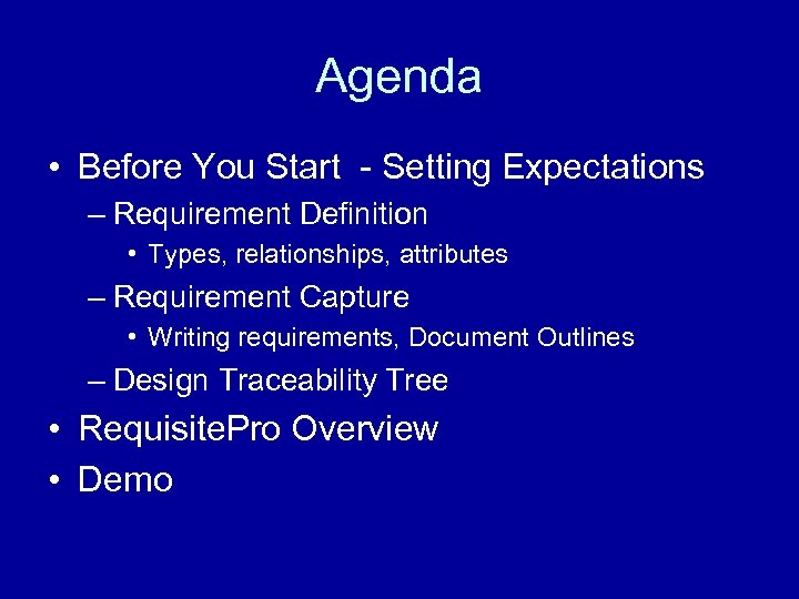 Agenda • Before You Start - Setting Expectations – Requirement Definition • Types, relationships,