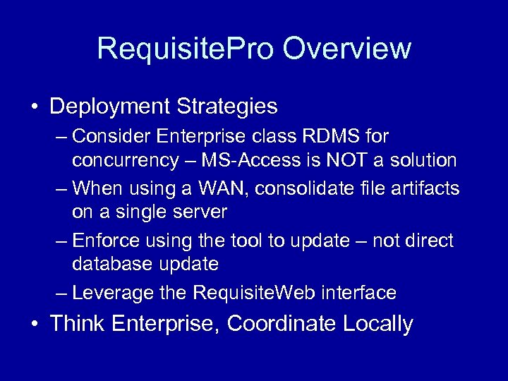 Requisite. Pro Overview • Deployment Strategies – Consider Enterprise class RDMS for concurrency –