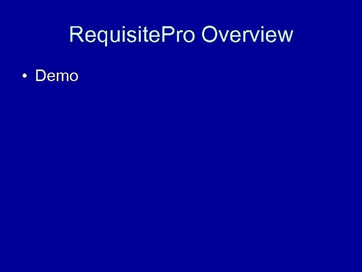 Requisite. Pro Overview • Demo