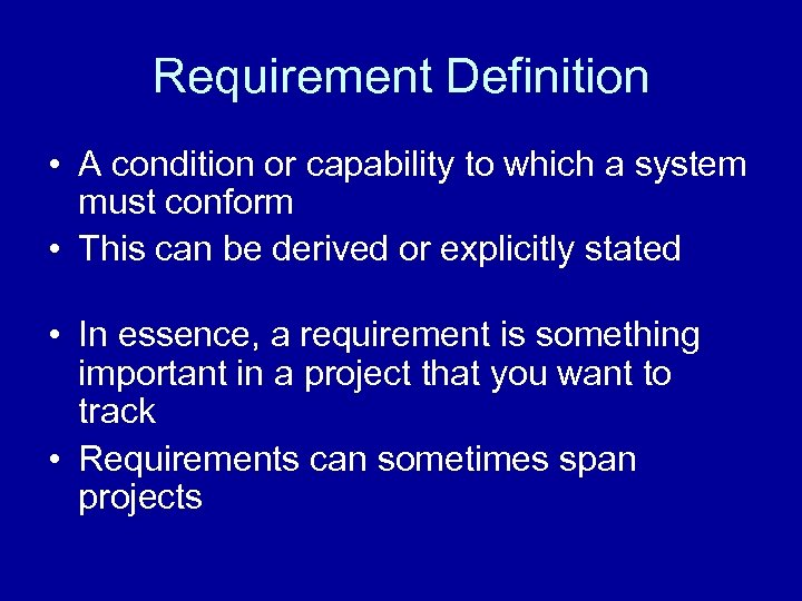 Requirement Definition • A condition or capability to which a system must conform •