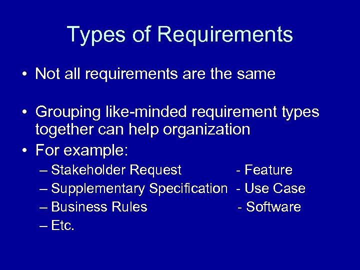 Types of Requirements • Not all requirements are the same • Grouping like-minded requirement