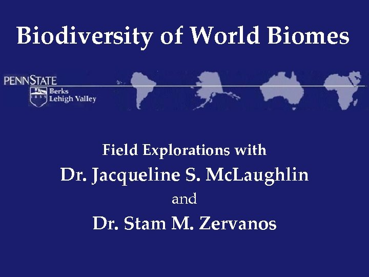 Biodiversity of World Biomes Field Explorations with Dr. Jacqueline S. Mc. Laughlin and Dr.