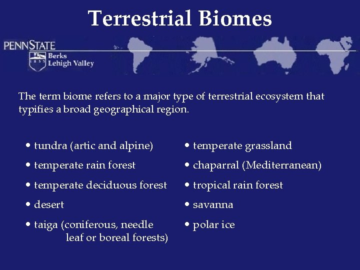 Terrestrial Biomes The term biome refers to a major type of terrestrial ecosystem that