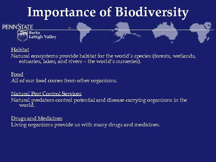 Importance of Biodiversity Habitat Natural ecosystems provide habitat for the world's species (forests, wetlands,