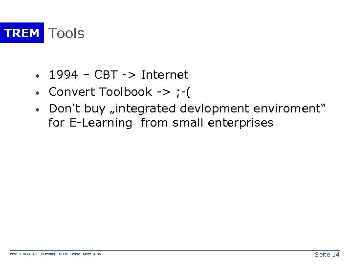 TREM Tools · · · Prof. J. WALTER 1994 – CBT -> Internet Convert