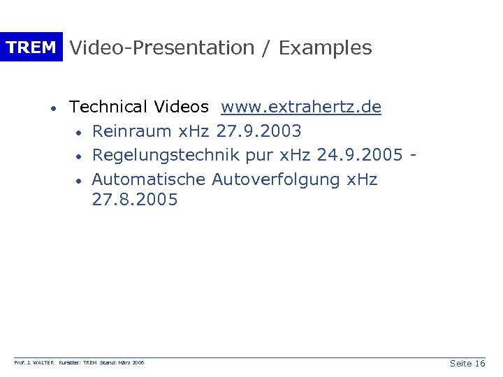 TREM Video-Presentation / Examples · Prof. J. WALTER Technical Videos www. extrahertz. de ·