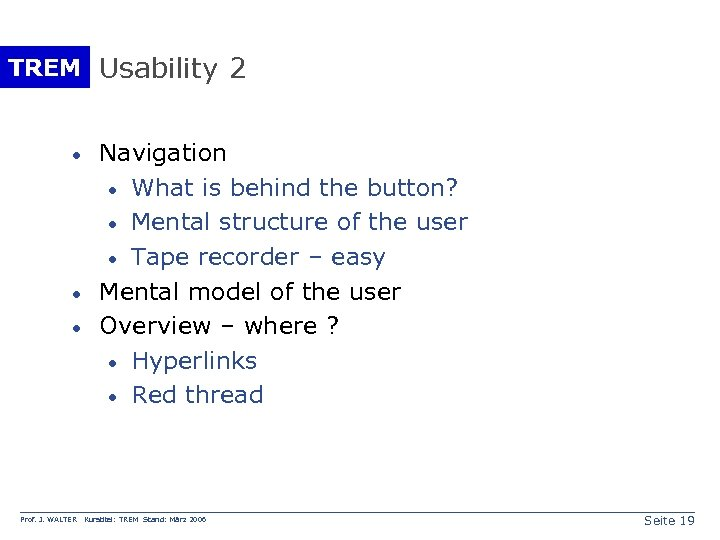 TREM Usability 2 · · · Prof. J. WALTER Navigation · What is behind