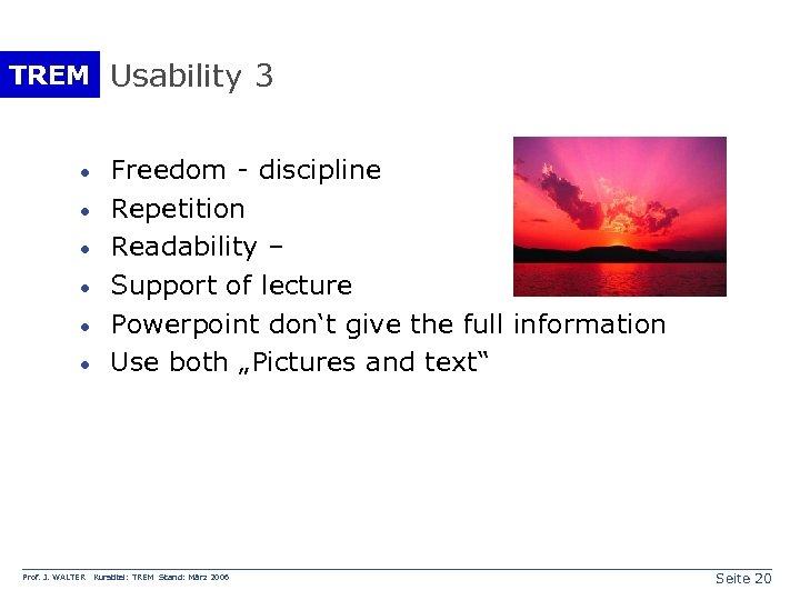 TREM Usability 3 · · · Prof. J. WALTER Freedom - discipline Repetition Readability