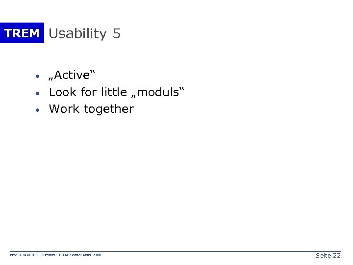"TREM Usability 5 · · · Prof. J. WALTER ""Active"" Look for little ""moduls"""