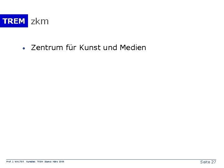 TREM zkm · Prof. J. WALTER Zentrum für Kunst und Medien Kurstitel: TREM Stand: