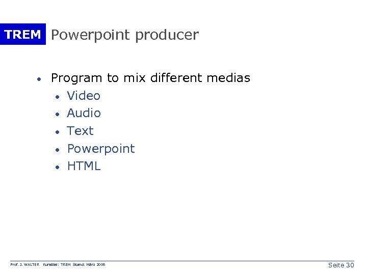 TREM Powerpoint producer · Prof. J. WALTER Program to mix different medias · Video