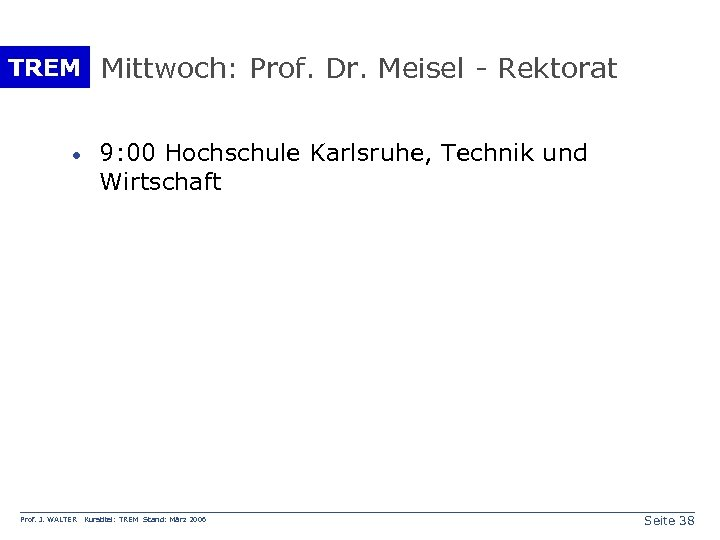 TREM Mittwoch: Prof. Dr. Meisel - Rektorat · Prof. J. WALTER 9: 00 Hochschule