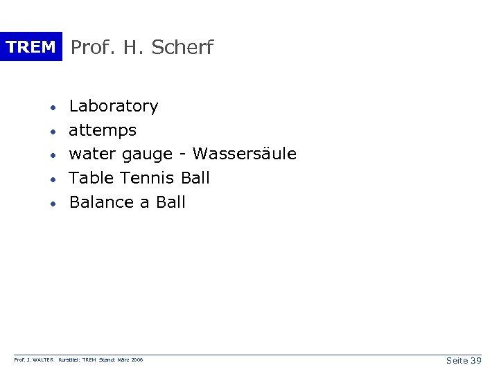 TREM Prof. H. Scherf · · · Prof. J. WALTER Laboratory attemps water gauge