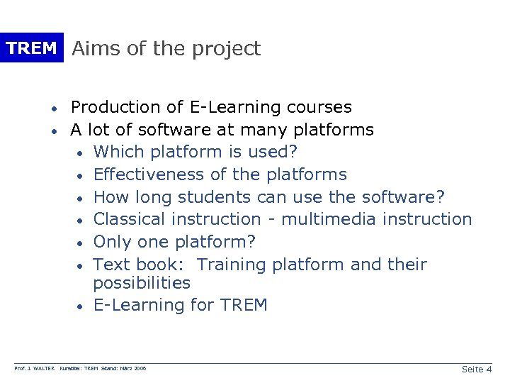 TREM Aims of the project · · Prof. J. WALTER Production of E-Learning courses