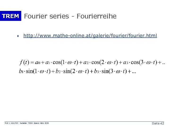 TREM Fourier series - Fourierreihe · Prof. J. WALTER http: //www. mathe-online. at/galerie/fourier. html