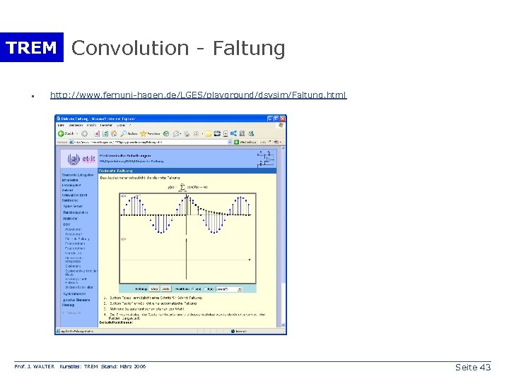 TREM Convolution - Faltung · http: //www. fernuni-hagen. de/LGES/playground/dsvsim/Faltung. html Prof. J. WALTER Kurstitel: