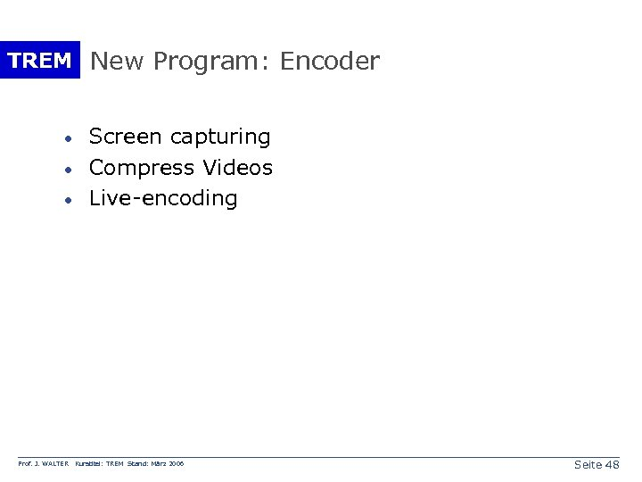 TREM New Program: Encoder · · · Prof. J. WALTER Screen capturing Compress Videos