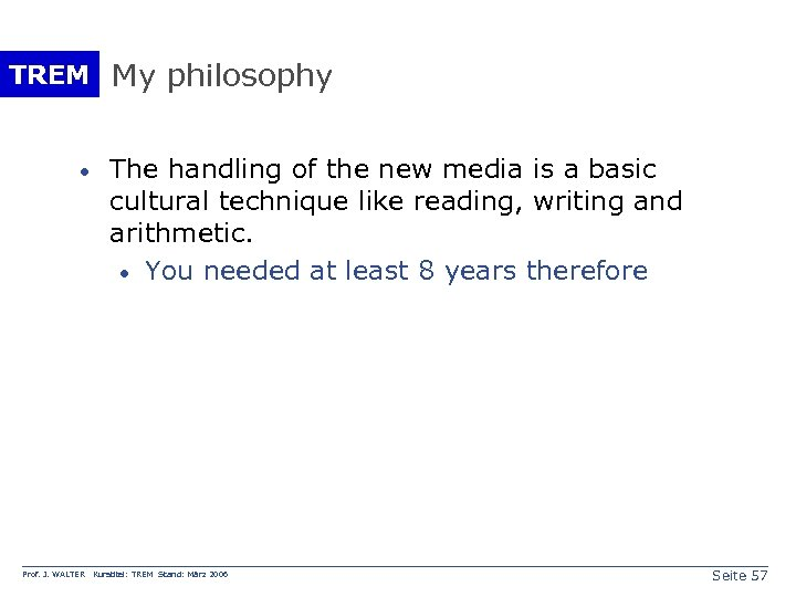 TREM My philosophy · Prof. J. WALTER The handling of the new media is