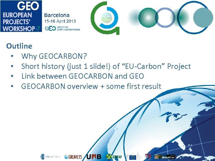 "Outline • Why GEOCARBON? • Short history (just 1 slide!) of ""EU-Carbon"" Project •"