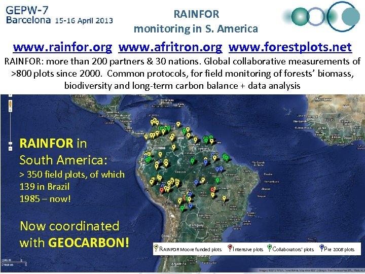 RAINFOR monitoring in S. America www. rainfor. org www. afritron. org www. forestplots. net