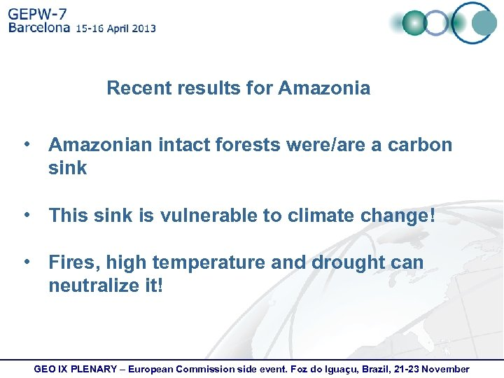 Recent results for Amazonia • Amazonian intact forests were/are a carbon sink • This