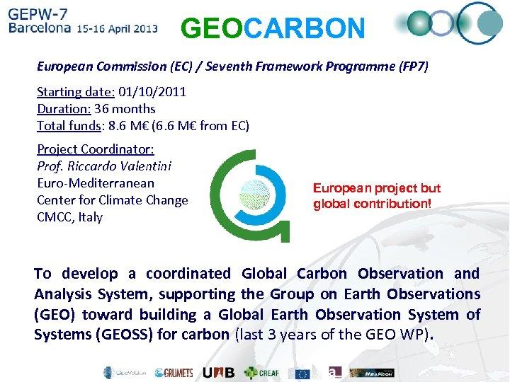GEOCARBON European Commission (EC) / Seventh Framework Programme (FP 7) Starting date: 01/10/2011 Duration: