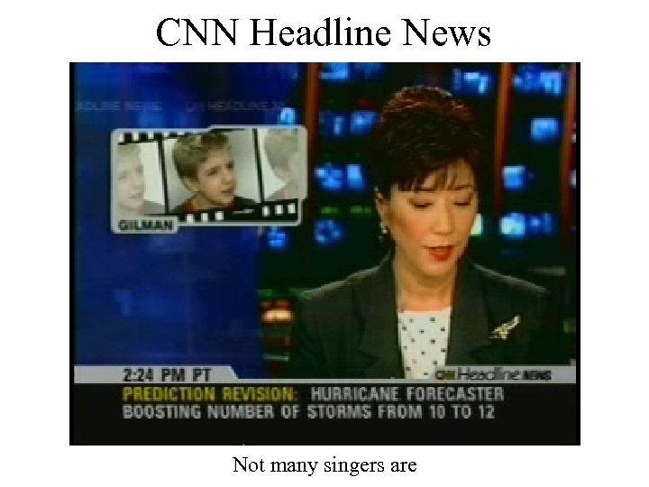 CNN Headline News Not many singers are