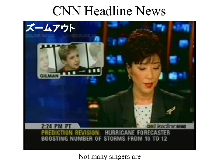 CNN Headline News ズームアウト Not many singers are