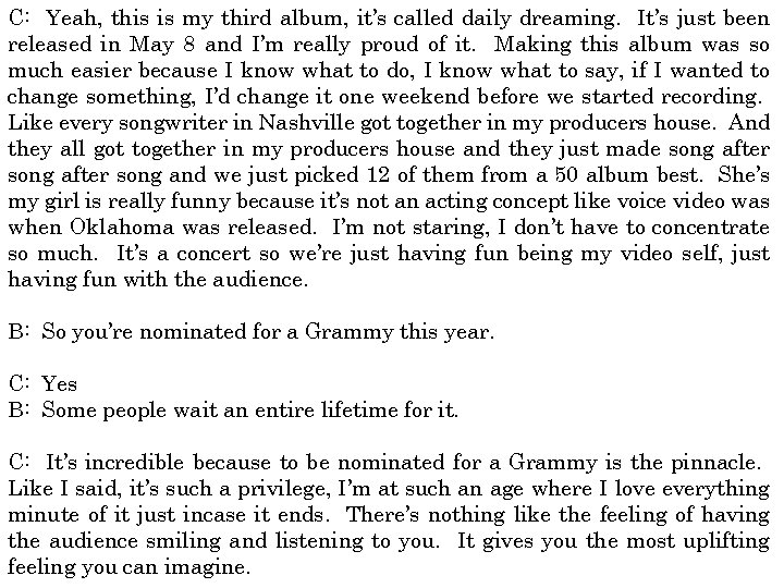 C: Yeah, this is my third album, it's called daily dreaming. It's just been