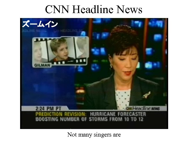 CNN Headline News ズームイン Not many singers are